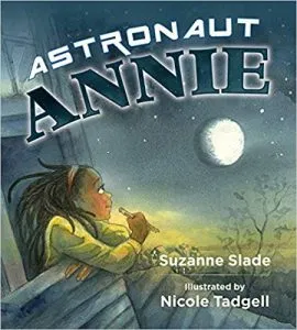 Astronaut Annie by Suzanne Slade, Illustrated by Nicole Tadgell
