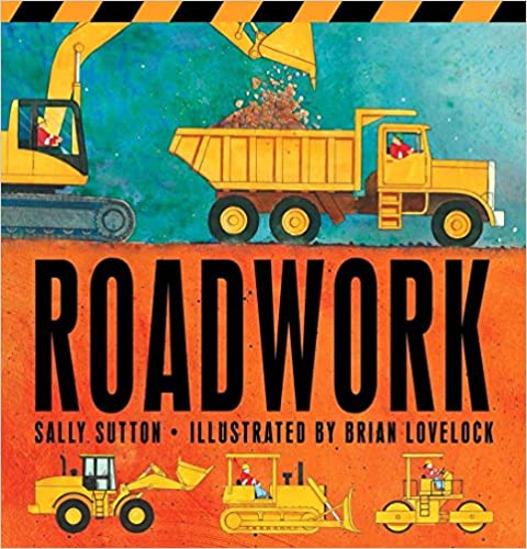 Roadwork by Sally Sutton Illustrated by Brian Lovelock