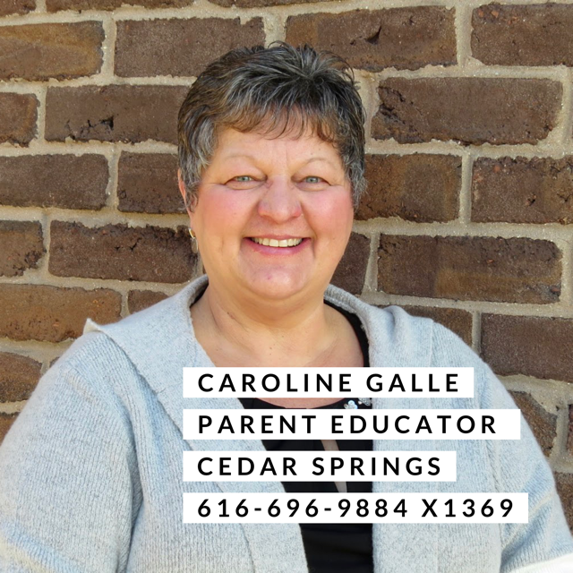 Caroline Galle parent Educator Cedar Springs. 616-696-9884 extension 1369