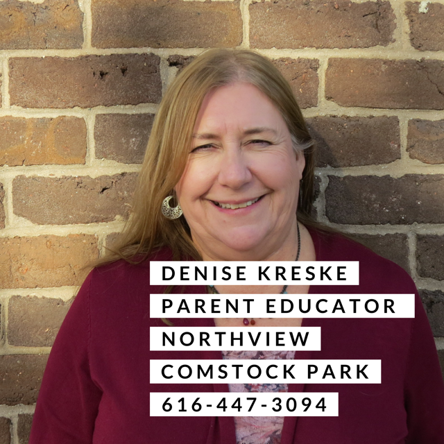 Denise Kreske Parent Educator Northview and Comstock park 616-447-3094