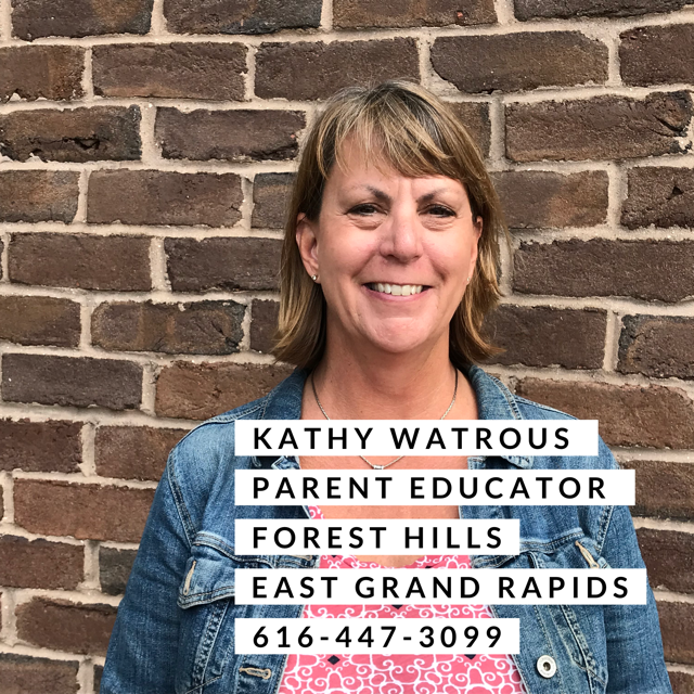 Kathy Watrous Parent Educator Forest Hills and East Grand Rapids 616-447-3099