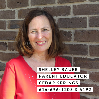 Shelley Bauer Parent Educator Cedar Springs. 616-696-1203 extension 6192