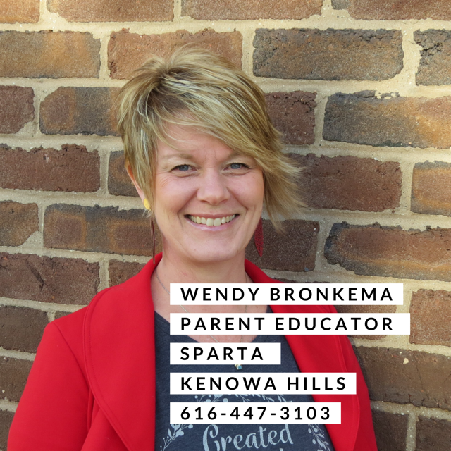 Wendy Bronkema Parent Educator Sparta and Kenowa Hills. 616-447-3103