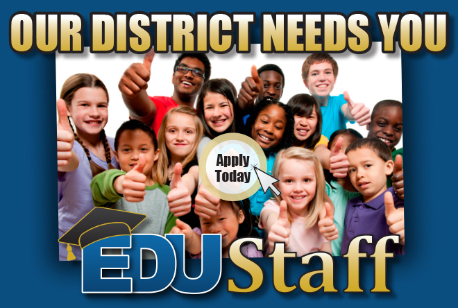 Our district needs you: Apply Today at www.edustaff.org